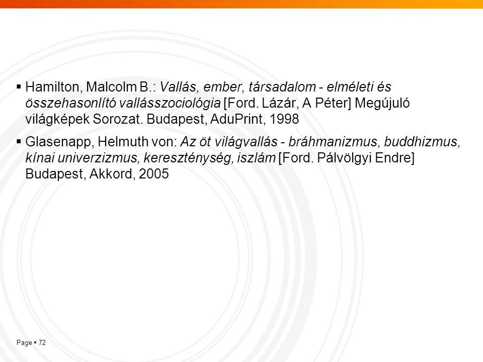 Hamilton, Malcolm B.: Vallás, ember, társadalom - elméleti és összehasonlító vallásszociológia [Ford. Lázár, A Péter] Megújuló világképek Sorozat. Budapest, AduPrint, 1998